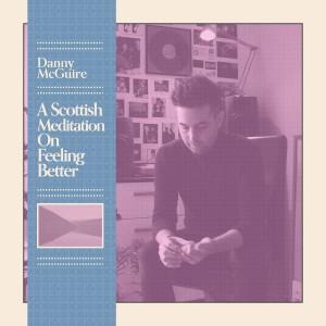 Danny McGuire - A Scottish Meditation On Feeling Better