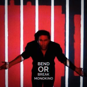 Monokino - Bend or Break
